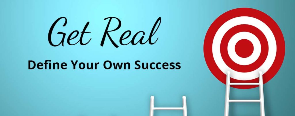 Get Real - Define Your Own Success